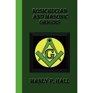Rosicrucian and Masonic Origins (BOK)