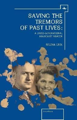 Saving the Tremors of Past Lives: A Cross-Generational Holocaust Memoir (BOK)
