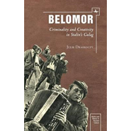 Belomor: Criminality and Creativity in Stalin's Gulag (BOK)