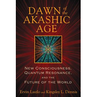 Dawn of the Akashic Age: New Consciousness, Quantum Resonance, and the Future of the World (BOK)
