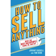 How to Sell Anything: What the Best Salespeople Know, Do, and Say (BOK)