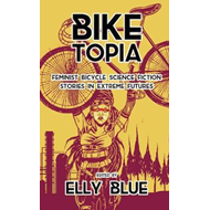 Biketopia: Feminist Bicycle Science Fiction Stories In Extre (BOK)
