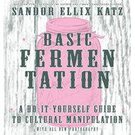 Basic Fermentation: A Do-it-yourself Guide To Cultural Manip (BOK)