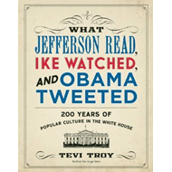 What Jefferson Read, Ike Watched and Obama Tweeted (BOK)