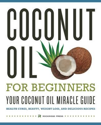 Coconut Oil for Beginners - Your Coconut Oil Miracle Guide (BOK)
