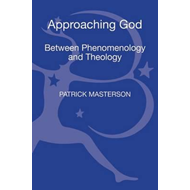 Approaching God: Between Phenomenology and Theology (BOK)