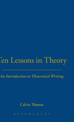 Ten Lessons in Theory: An Introduction to Theoretical Writing (BOK)