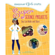 Sleepover Girls Crafts: Super Science Projects You Can Make (BOK)