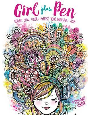 Girl Plus Pen: Doodle, Draw, Color, and Express Your Individ (BOK)