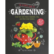 Ultimate Guide to Gardening: Grow Your Own Indoor, Vegetable (BOK)