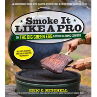 Smoke it Like a Pro on the Big Green Egg and Other Ceramic C (BOK)