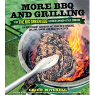 More BBQ and Grilling for the Big Green Egg and Other Kamado (BOK)