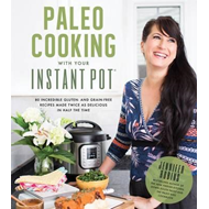 Paleo Cooking With Your Instant Pot (BOK)