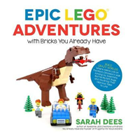 Epic LEGO Adventures with Bricks You Already Have (BOK)