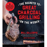 Secrets to Great Charcoal Grilling on the Weber (BOK)