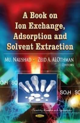 Book on Ion Exchange, Adsorption & Solvent Extraction (BOK)