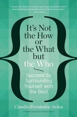 It's Not the How or the What but the Who: Succeed by Surrounding Yourself with the Best (BOK)