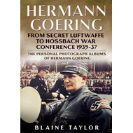 Hermann Goering: From Secret Luftwaffe to Hossbach War Confe (BOK)