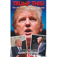 Trump This! - The Life and Times of Donald Trump, an Unautho (BOK)