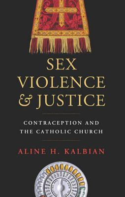 Sex, Violence, Adn Justice: Contraception and the Catholic Church (BOK)