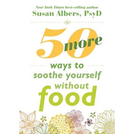 50 More Ways to Soothe Yourself Without Food (BOK)