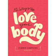 Fifty-Two Ways to Love Your Body (BOK)