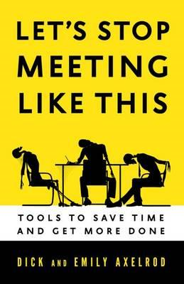 Let's Stop Meeting Like This: Tools to Save Time and Get Mor (BOK)