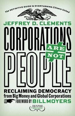 Corporations Are Not People: Reclaiming Democracy from Big M (BOK)