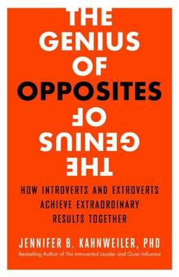 Genius of Opposites: How Introverts and Extroverts Achieve E (BOK)