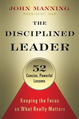 Disciplined Leader: Keeping the Focus on What Really Matters (BOK)