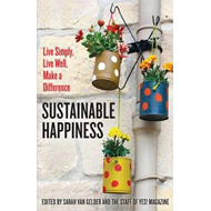 Sustainable Happiness: Live Simply, Live Well, Make a Differ (BOK)