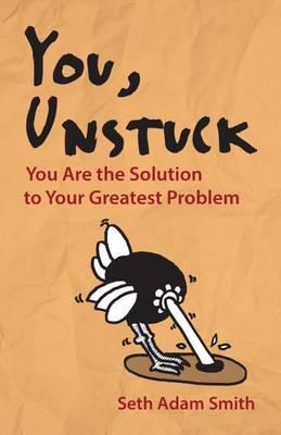 You, Unstuck: How You Are Your Greatest Obstacle and Greates (BOK)