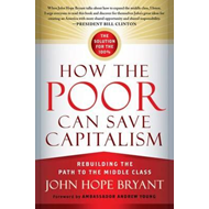 How the Poor Can Save Capitalism: Rebuilding the Path to the (BOK)