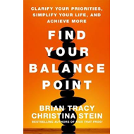 Find Your Balance Point: Clarify Your Priorities, Simplify Y (BOK)