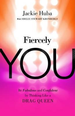 Fiercely You: Be Fabulous and Confident by Thinking Like a D (BOK)