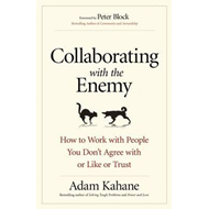 Collaborating with the Enemy: How to Work with People You Do (BOK)