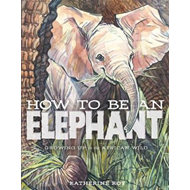 How to be an Elephant (BOK)