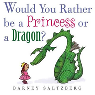 Would You Rather Be a Princess or a Dragon? (BOK)