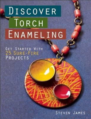 Discover Torch Enameling: Get Started with 25 Sure-Fire Jewe (BOK)