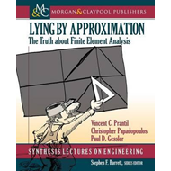 Lying by Approximation: The Truth about Finite Element Analysis (BOK)