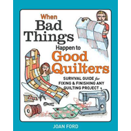 When Bad Things Happen to Good Quilters (BOK)