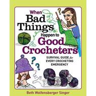 When Bad Things Happen to Good Crocheters (BOK)