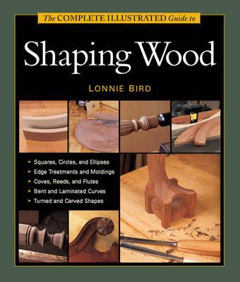 Complete Illustrated Guide to Shaping Wood (BOK)