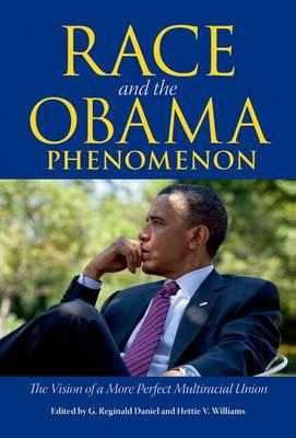 Race and the Obama Phenomenon: The Vision of a More Perfect Multiracial Union (BOK)