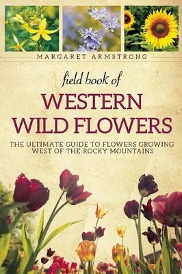 Field Book of Western Wild Flowers: The Ultimate Guide to Flowers Growing West of the Rocky Mountain (BOK)