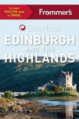 Frommer's Shortcut Edinburgh and the Highlands (BOK)