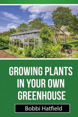 Growing Plants in Your Own Greenhouse (BOK)
