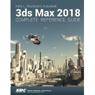 Kelly L. Murdock's Autodesk 3ds Max 2018 Complete Reference (BOK)