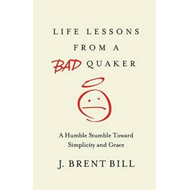 Life Lessons from a Bad Quaker (BOK)
