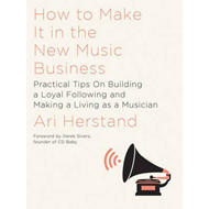 How To Make It in the New Music Business (BOK)